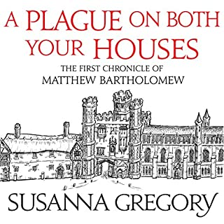 A Plague on Both Your Houses     The First Chronicle of Matthew Bartholomew              By:                                                                                                                                 Susanna Gregory                               Narrated by:                                                                                                                                 David Thorpe                      Length: 13 hrs and 2 mins     221 ratings     Overall 4.1