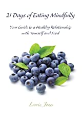 21 Days of Eating Mindfully: Your Guide to a Healthy Relationship With Yourself and Food Paperback