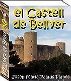 el Castell de Bellver (50 imatges) (Catalan Edition)