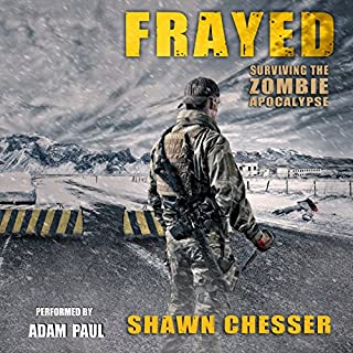 Frayed     Surviving the Zombie Apocalypse, Book 9              Written by:                                                                                                                                 Shawn Chesser                               Narrated by:                                                                                                                                 Adam Paul                      Length: 14 hrs and 52 mins     2 ratings     Overall 4.5