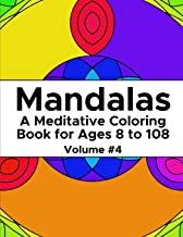Mandalas: A Meditative Coloring Book for Ages 8 to 108 (Volume 4)