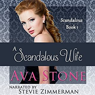 A Scandalous Wife     Scandalous Series, Book 1 - Volume 1              By:                                                                                                                                 Ava Stone                               Narrated by:                                                                                                                                 Stevie Zimmerman                      Length: 9 hrs and 41 mins     180 ratings     Overall 3.9