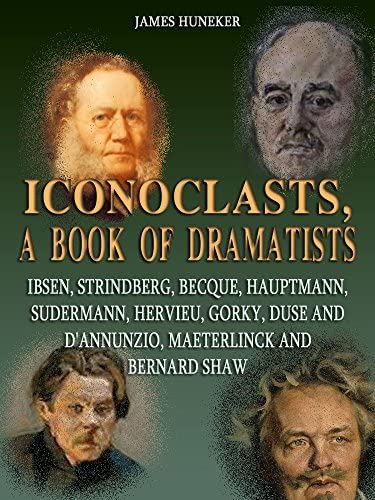 Iconoclasts a Book of Dramatists Ibsen Strindberg Becque Hauptmann Sudermann Hervieu Gorky Duse product image