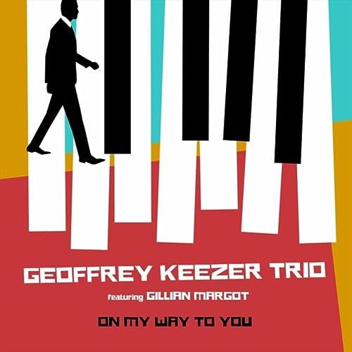 On My Way To You By Geoffrey Keezer Trio On Amazon Music Amazon Com