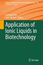 Application of Ionic Liquids in Biotechnology (Advances in Biochemical Engineering/Biotechnology Book 168)