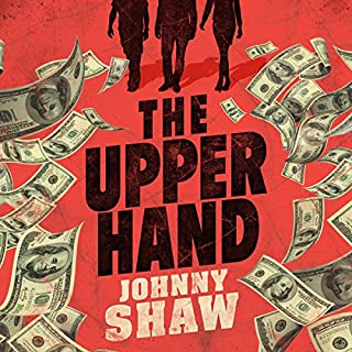 The Upper Hand                   By:                                                                                                                                 Johnny Shaw                               Narrated by:                                                                                                                                 Alexander Cendese                      Length: 7 hrs and 33 mins     22 ratings     Overall 4.2