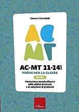 AC-MT 11-14 anni. Prove per la classe. Guida. Valutazione standardizzata delle attività di calcolo e di soluzione dei prob...