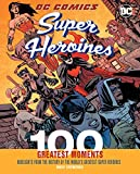 DC Comics Super Heroines: 100 Greatest Moments; Highlights from the History of the World's Greatest Super Heroines