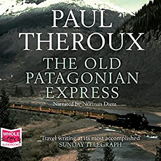 The Old Patagonian Express                   By:                                                                                                                                 Paul Theroux                               Narrated by:                                                                                                                                 Norman Dietz                      Length: 16 hrs and 43 mins     5 ratings     Overall 4.4