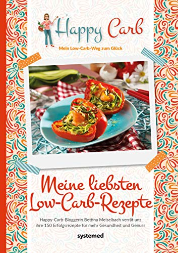 Happy Carb: Meine liebsten Low-Carb-Rezepte: Happy-Carb-Bloggerin Bettina Meiselbach verrät uns ihre 150 Erfolgsrezepte für mehr Gesundheit und Genuss