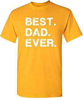 Best Dad Ever Humor Dads Gifts Novelty Mens Funny T Shirt