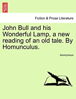 John Bull and His Wonderful Lamp, a New Reading of an Old Tale. by Homunculus.