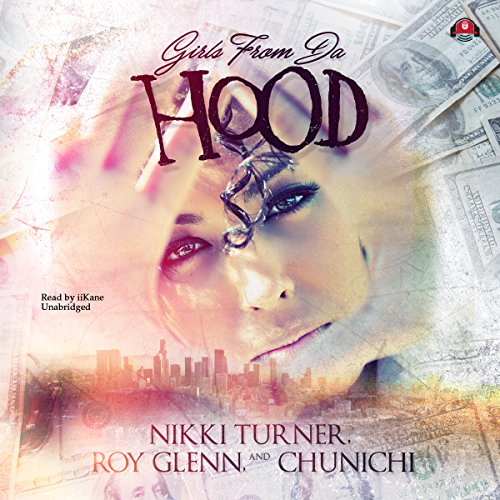 Girls from da Hood     The Girls from da Hood, Book 1              By:                                                                                                                                 Nikki Turner,                                                                                        Roy Glenn,                                                                                        Chunichi                               Narrated by:                                                                                                                                 iiKane                      Length: 8 hrs and 32 mins     138 ratings     Overall 4.2