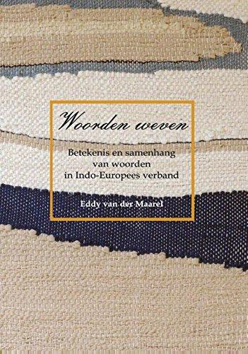 Woorden weven: Betekenis en samenhang van woorden in Indo-Europees verband