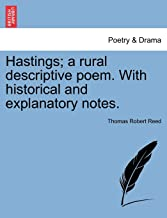 Hastings; A Rural Descriptive Poem. with Historical and Explanatory Notes.