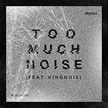 Too Much Noise (feat. Kingnois)