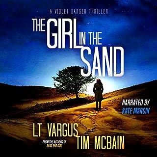 The Girl in the Sand     Violet Darger, Volume 3              Auteur(s):                                                                                                                                 L.T. Vargus,                                                                                        Tim McBain                               Narrateur(s):                                                                                                                                 Kate Marcin                      Durée: 10 h et 3 min     Pas de évaluations     Au global 0,0