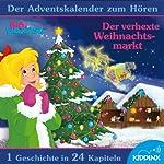 Der verhexte Weihnachtsmarkt: Der Adventskalender zum Hören (Bibi Blocksberg)