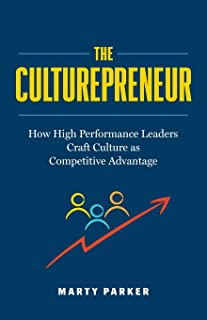 The Culturepreneur: How High Performance Leaders Craft Culture as Competitive Advantage