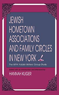 Jewish Hometown Associations and Family Circles in New York: The WPA Yiddish Writers' Group Study (The Modern Jewish Experience)