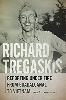 Richard Tregaskis: Reporting under Fire from Guadalcanal to Vietnam
