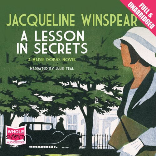 A Lesson in Secrets     A Maisie Dobbs Novel, Book 8              By:                                                                                                                                 Jacqueline Winspear                               Narrated by:                                                                                                                                 Julie Teal                      Length: 10 hrs and 51 mins     3 ratings     Overall 3.7