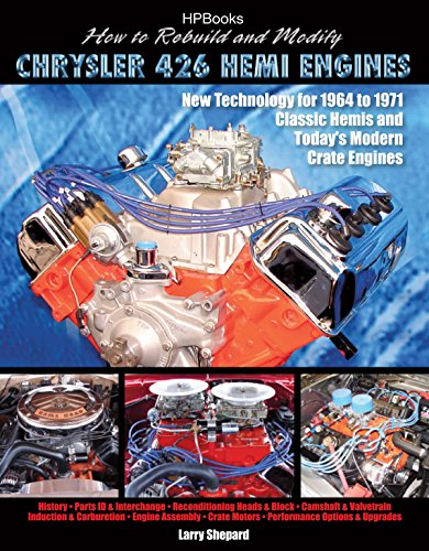 How to Rebuild and Modify Chrysler 426 Hemi EnginesHP1525: New Technology For 1964 to 1971 Classic Hemis and Today's Modern Crate Engines