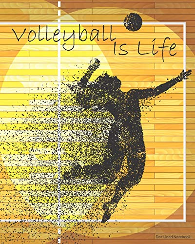 Volleyball Is Life Dot-Lined Notebook: Pixel Art Wood Court Dot-Lined Volleyball Subject Notebooks!