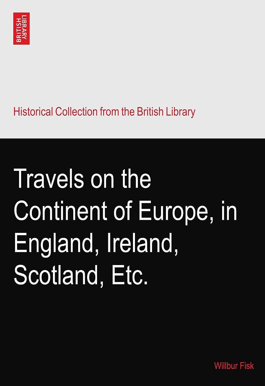 オゾン許す教Travels on the Continent of Europe, in England, Ireland, Scotland, Etc.