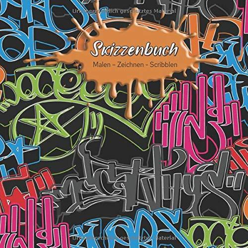 Skizzenbuch Malen - Zeichnen - Scribblen: Schönes blanko Skizzenbuch mit Graffitimotiv für deine spontanen kreativen Ideen I weißes Papier I mit ... und Titelvermerkmöglichkeit auf jeder Seite