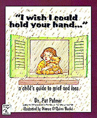 [I Wish I Could Hold Your Hand--: A Child's Guide to Grief and Loss] (By: Pat Palmer) [published: January, 2000]