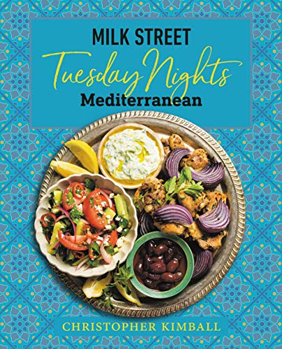 Milk Street: Tuesday Nights Mediterranean: 125 Simple Weeknight Recipes from the World's Healthiest...