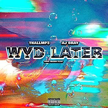 WYD Later (feat. A.J. Bray)
