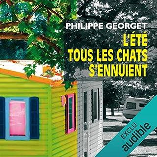 L'été tous les chats s'ennuient                   De :                                                                                                                                 Philippe Georget                               Lu par :                                                                                                                                 Julien Bocher                      Durée : 13 h et 21 min     92 notations     Global 4,0