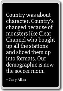 Country was about character. Country's changed b... - Gary Allan - quotes fridge magnet, Black