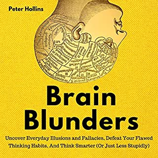 Brain Blunders: Uncover Everyday Illusions and Fallacies, Defeat Your Flawed Thinking Habits, and Think Smarter  audiobook cover art