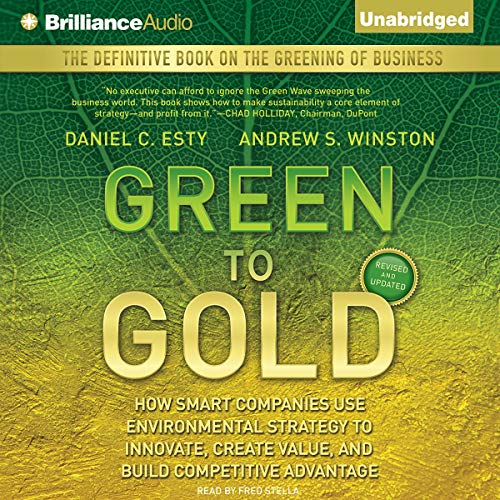 Green to Gold     How Smart Companies Use Environmental Strategy              By:                                                                                                                                 Daniel C. Esty,                                                                                        Andrew S. Winston                               Narrated by:                                                                                                                                 Fred Stella                      Length: 10 hrs and 54 mins     36 ratings     Overall 3.8