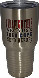 Funny Firefighter Even Cops Need Heroes Large 30oz Travel Tumbler Mug Cup w/Lid Vacuum Insulated Fire Fighter Department F...