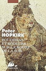 Bouddhas et rôdeurs sur la route de la soie de Peter Hopkirk