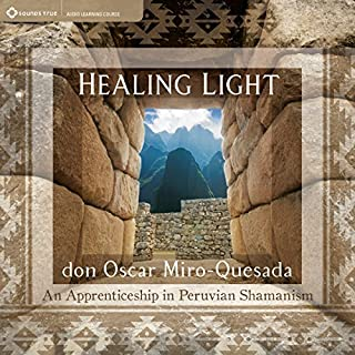 Healing Light     An Apprenticeship in Peruvian Shamanism              By:                                                                                                                                 don Oscar Miro-Quesada                               Narrated by:                                                                                                                                 don Oscar Miro-Quesada                      Length: 7 hrs and 45 mins     97 ratings     Overall 4.7
