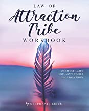 Law of Attraction Tribe Workbook: Manifest a Life You Don't Need a Vacation From: Full Color Edition