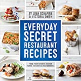 Everyday Secret Restaurant Recipes: From Your Favorite Kosher Cafes, Takeouts & Restaurants