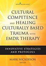 Cultural Competence and Healing Culturally Based Trauma with EMDR Therapy: Innovative Strategies and Protocols