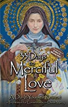 33 Days to Merciful Love: A Do-It-Yourself Retreat in Preparation for Consecration to Divine Mercy PDF