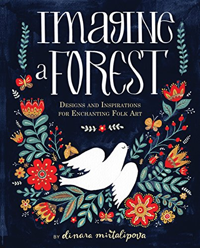 Compare Textbook Prices for Imagine a Forest: Designs and Inspirations for Enchanting Folk Art Illustrated Edition ISBN 9781631062353 by Mirtalipova, Dinara