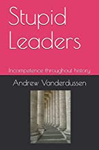 Stupid Leaders: Incompetence throughout history