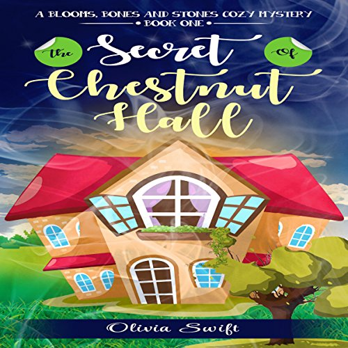 The Secret of Chestnut Hall     A Blooms, Bones and Stones Cozy Mystery, Book One              By:                                                                                                                                 Olivia Swift                               Narrated by:                                                                                                                                 Becky Boyd                      Length: 3 hrs and 6 mins     3 ratings     Overall 4.7
