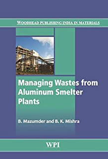 Managing Wastes from Aluminum Smelter Plants (Woodhead Publishing India in Materials)