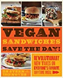 Vegan Sandwiches Save the Day!: Revolutionary New Takes on Everyone's...