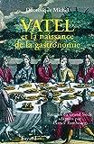 Vatel et la naissance de la gastronomie - Recettes du Grand siècle adaptées par Patrick Rambourg